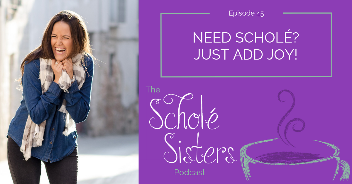 SS #45: Need Scholé? Just Add Joy!