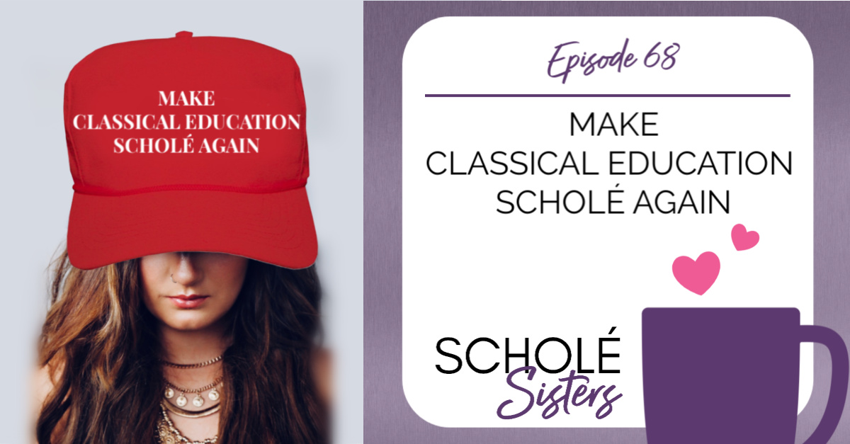SS #68: Make Classical Education Scholé Again