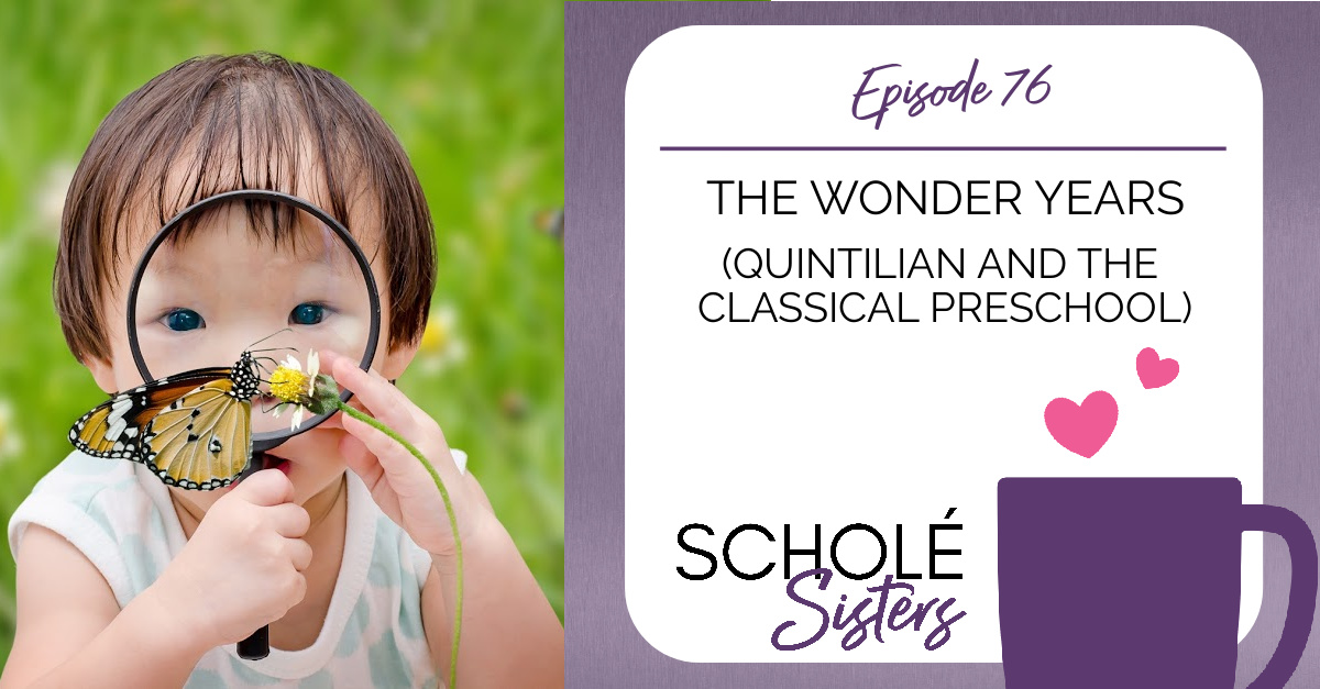SS #76: The Wonder Years (Quintilian and the Classical Preschool)