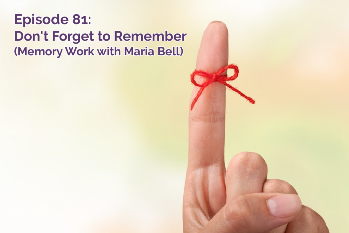 SS #81: Don't Forget to Remember (Memory Work with Maria Bell!!)