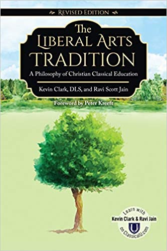 The Liberal Arts Tradition: A Philosophy of Christian Classical Education (Revised Edition)