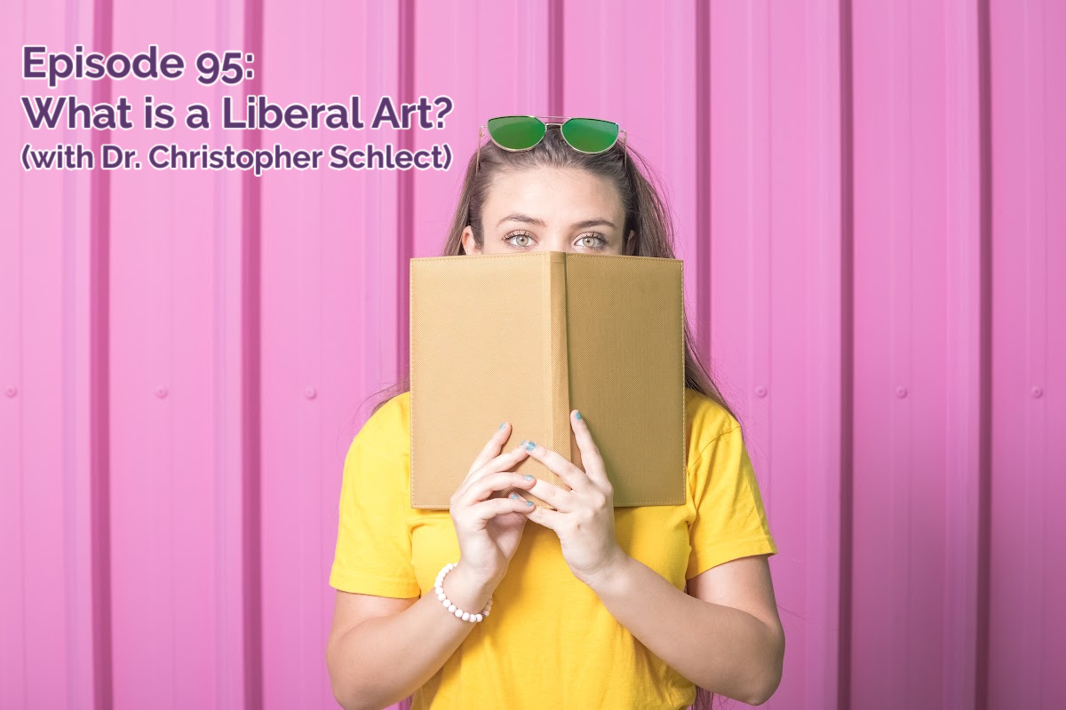 SS #95: What are the liberal arts? (with Dr. Chris Schlect!!)