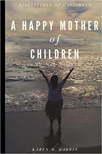 A Happy Mother of Children: Disciplines of Happiness